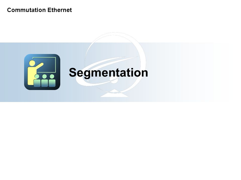 Segmentation Commutation Ethernet 31-Mar-17 [Title of the course]